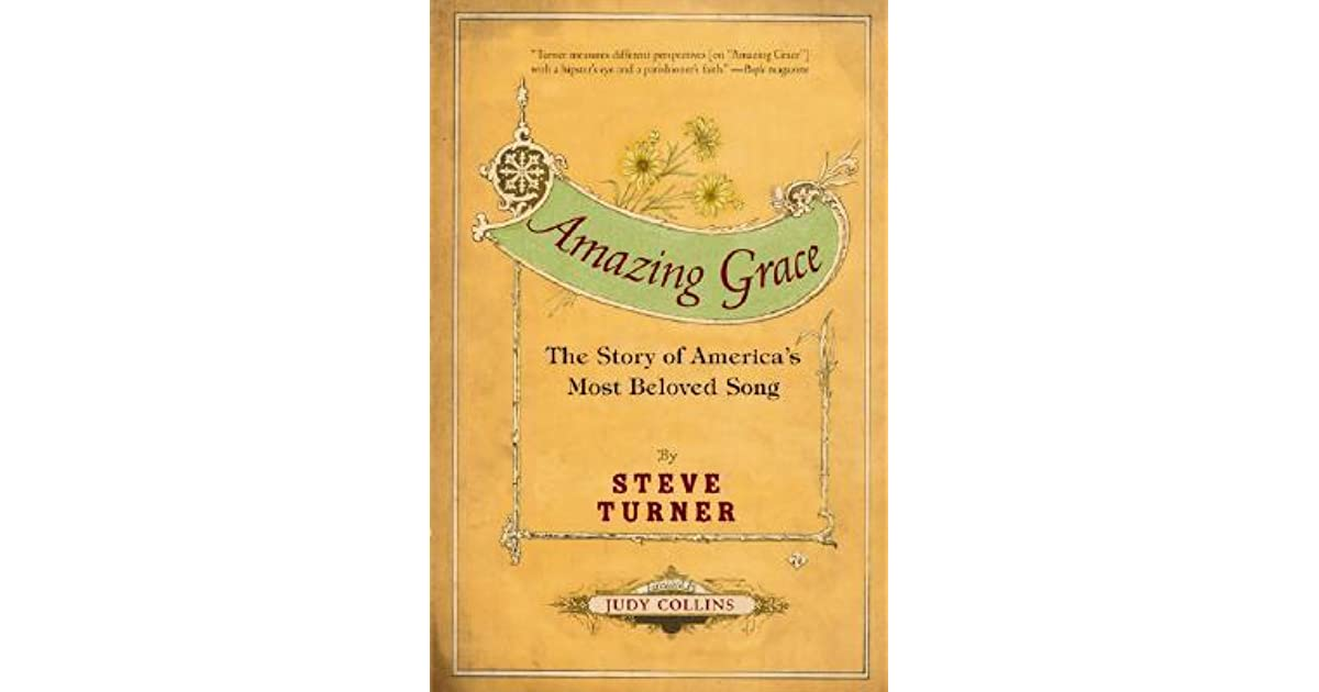 Amazing grace the story of americas most beloved song by steve amazing grace the story of americas most beloved song by steve turner fandeluxe Document