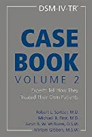 Dsm-IV-Tr(r) Casebook, Volume 2: Experts Tell How They Treated Their Own Patients