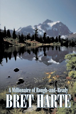 A Millionaire of Rough-and-Ready by Bret Harte, Fiction, Westerns, Historical