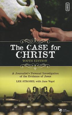 The Case for Christ, Youth Edition: A Journalist's Personal Investigation of the Evidence of Jesus