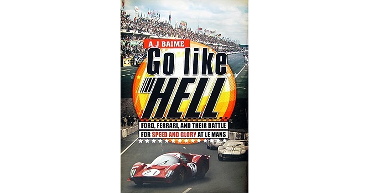 Go Like Hell Ford Ferrari And Their Battle For Speed And Glory At Le Mans By A J Baime