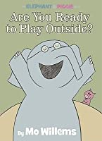 Are You Ready to Play Outside? (Elephant & Piggie, #7)