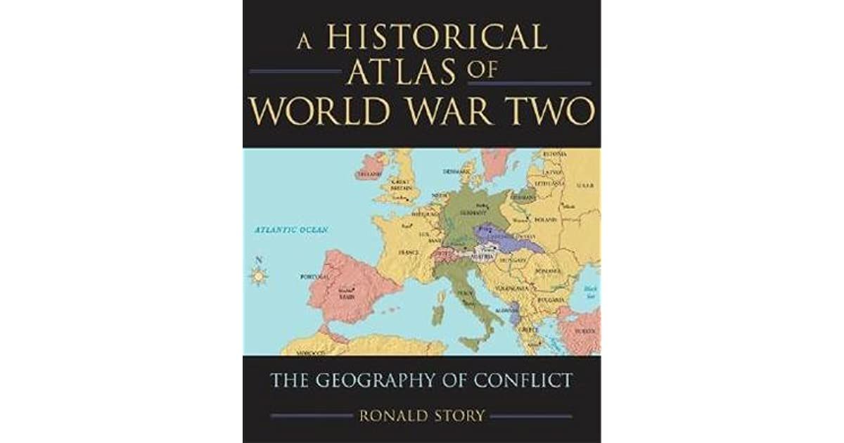 Concise Historical Atlas of World War Two: The Geography of