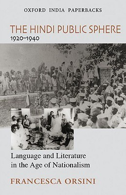 The Hindi Public Sphere, 1920-1940: Language and Literature in the Age of Nationalism Francesca Orsini