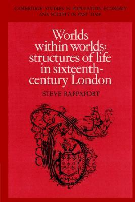 Worlds Within Worlds: Structures of Life in Sixteenth-Century London
