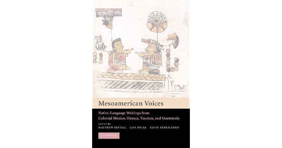 Mesoamerican voices native language writings from colonial mexico mesoamerican voices native language writings from colonial mexico yucatan and guatemala by matthew restall fandeluxe Choice Image