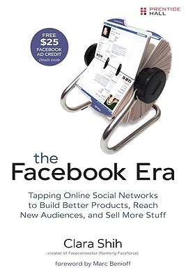 The Facebook Era: Tapping Online Social Networks to Build Better Products, Reach More People, and Sell More Stuff: Tap Online Social Networks to Build ... Reach More People, and Sell More Stuff