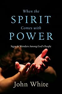 When the Spirit Comes with Power: Signs & Wonders Among God's People