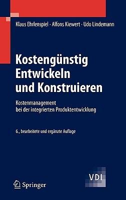 Kosteng Nstig Entwickeln Und Konstruieren: Kostenmanagement Bei Der Integrierten Produktentwicklung Alfons Kiewert, Udo Lindemann