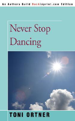 Never Stop Dancing Toni Ortner