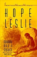 Hope Leslie: or, Early Times in the Massachusetts by ...