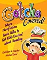 Gotcha Covered! More Nonfiction Booktalks to Get Kids Excited about Reading