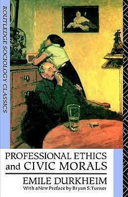 Professional Ethics and Civic Morals (Emile Durkheim)