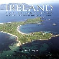 Ireland Our Island Home: An Aerial Tour Around Ireland's Coastline
