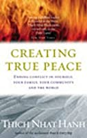 Creating True Peace: Ending Conflict in Yourself, Your Community and the World