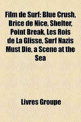 Film de Surf: Blue Crush, Brice de Nice, Shelter, Point Break, Les Rois de La Glisse, Surf Nazis Must Die, a Scene at the Sea