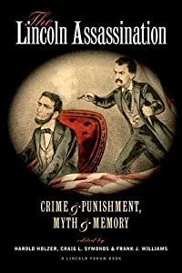 The Lincoln Assassination: Crime and Punishment, Myth and Memory