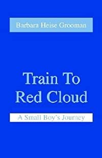 Train to Red Cloud: A Small Boy's Journey
