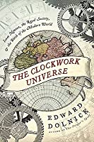 The Clockwork Universe: Isaac Newton, Royal Society, and the Birth of the Modern World