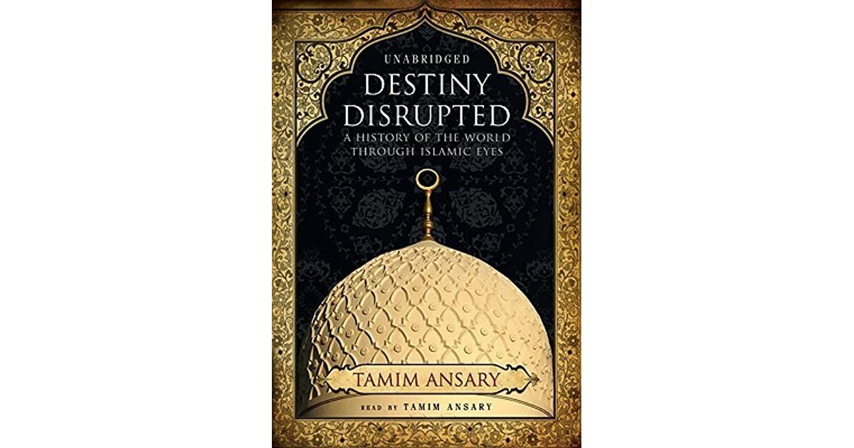 Destiny Disrupted: A History of the World Through Islamic