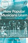 How Popular Musicians Learn: A Way Ahead for Music Education (Ashgate Popular and Folk Music Series) (Ashgate Popular and Folk Music Series)