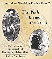 The Path Through the Trees: The Unabridged Autobiography of Christopher Robin Milne