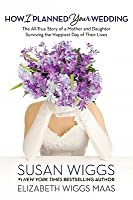 How I Planned Your Wedding: The All-True Story of a Mother and Daughter Surviving the Happiest Day of Their Lives