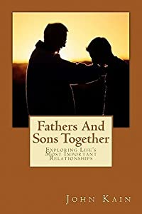 Fathers and Sons Together, Exploring Life's Most Important Relationships