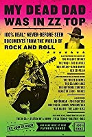 My Dead Dad Was in ZZ Top: the ZZ Top Letters...and More 100% Real, Never Before Seen Documents from the World of Rock n' Roll