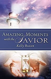 Amazing Moments with the Savior
