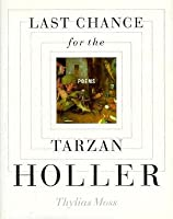 Last Chance for the Tarzan Holler: Poems
