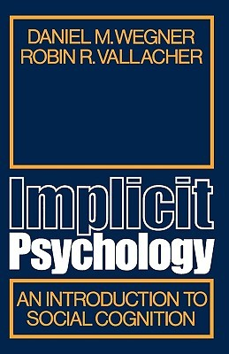 Implicit Psychology: An Introduction to Social Cognition