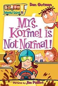 Mrs. Kormel Is Not Normal! (My Weird School, #11)
