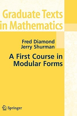 A First Course in Modular Forms Fred Diamond, Jerry Shurman