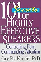 101 Secrets of Highly Effective Speakers, 3rd Edition: Controlling Fear, Commanding Attention