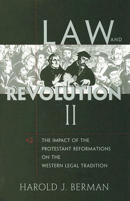 Law and Revolution II The Impact of the Protestant Reformations on the Western Legal Tradition