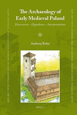 The Archaeology of Early Medieval Poland: Discoveries - Hypotheses - Interpretations