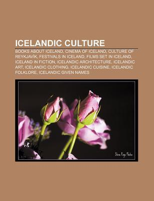 Icelandic Culture: Books about Iceland, Cinema of Iceland, Culture of Reykjavik, Festivals in Iceland, Films Set in Iceland, Iceland in Fiction