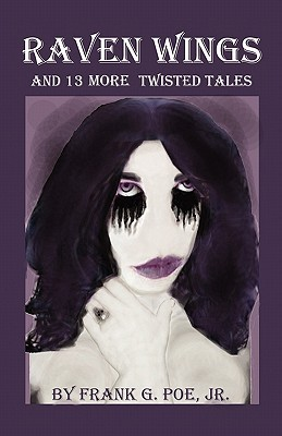 Raven Wings and 13 More Twisted Tales by Frank G. Poe Jr.