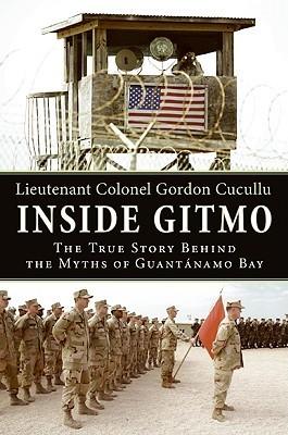 Inside Gitmo The True Story Behind the Myths of Guantanamo Bay
