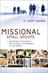Missional Small Groups: Becoming a Community That Makes a Difference in the World