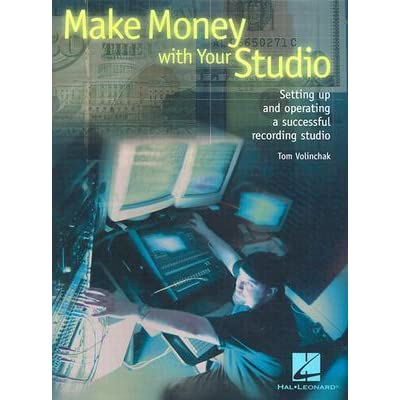 make money with your studio setting up and operating a successful recording studio by tom volinchak