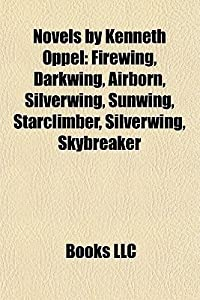 Novels by Kenneth Oppel: Firewing, Darkwing, Airborn, Silverwing, Sunwing, Starclimber, Silverwing, Skybreaker