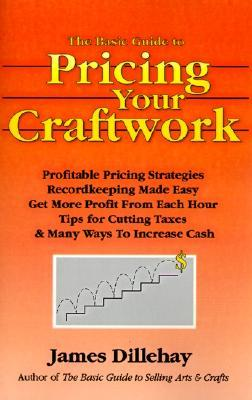 The Basic Guide to Pricing Your Craftwork: With Profitable Strategies for Recordkeeping, Cutting Material Costs, Time & Workplace Management, Plus Tax Advantages of Your Craft Business