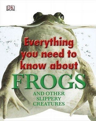 Everything-You-Need-to-Know-About-Frogs-and-Other-Slippery-Creatures-