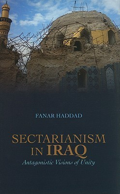 Sectarianism in Iraq Antagonistic Visions of Unity