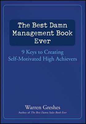 The-Best-Damn-Management-Book-Ever-9-Keys-to-Creating-Self-Motivated-High-Achievers-