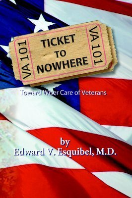 Ticket To Nowhere: Toward Wiser Care Of Veterans  by  Edward V. Esquibel