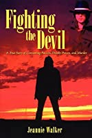 Fighting the Devil: A True Story of Consuming Passion, Deadly Poison, and Murder