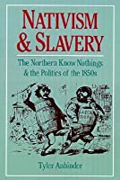 Nativism and Slavery: The Northern Know Nothings and the Politics of the 1850's